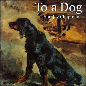 To a Dog by Chapman, John Jay