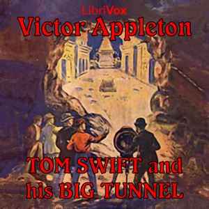 Tom Swift and His Big Tunnel by Appleton, Victor