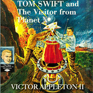Tom Swift and the Visitor From Planet X by Appleton, Victor