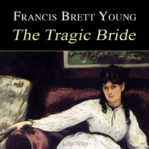 Tragic Bride, The by Young, Francis Brett