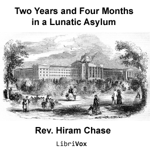 Two Years and Four Months in a Lunatic A... by Chase, Hiram
