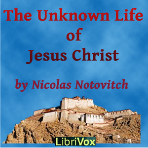 Unknown Life of Jesus Christ, The by Notovitch, Nicolas