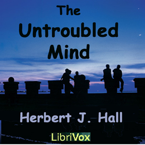 Untroubled Mind, The by Hall, Herbert J.