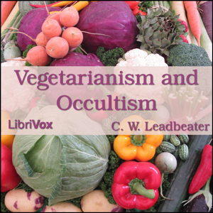Vegetarianism and Occultism by Leadbeater, C. W.