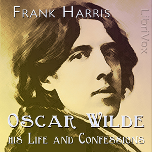 Oscar Wilde: His Life and Confessions by Harris, Frank