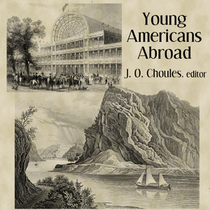 Young Americans Abroad by Choules, J. O.