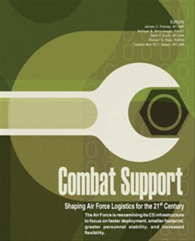 Combat Support : Shaping Air Force Logis... by Rainey, James C.
