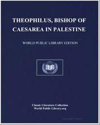 Theophilus, Bishop of Caesarea in Palest... by Theophilus, Caesarea, Bishop Of.