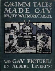 Grimm Tales Made Gay by Carryl, Guy Wetmore