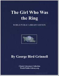 The Girl Who Was the Ring by Grinnell, George Bird