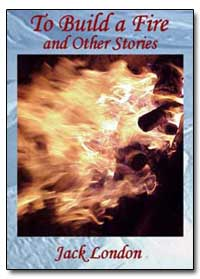 To Build a Fire : And Other Stories by London, Jack