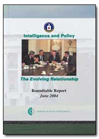 Intelligence and Policy the Evolving Rel... by Central Intelegence Agent