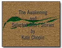The Awakening and Selected Short Stories by Chopin, Kate