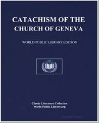 Catechism of the Church of Geneva, Being... by Calvin, John