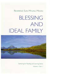 Blessing and Ideal Family (Part 1) by Moon, Sun Myung, Rev.