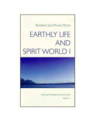 Earthly Life and Spirit World (Part 1) by Moon, Sun Myung, Rev.