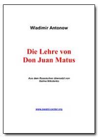 Die Lehre Von Don Juan Matus by Antonov, Vladimir, Ph. D.