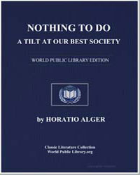 Nothing to Do : A Tilt at Our Best Socie... by Alger, Horatio, Jr.