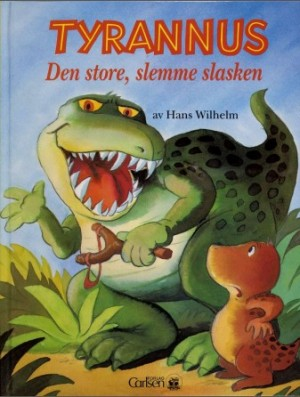 Tyrannus, Den Store, Slemme Slasken by Wilhelm, Hans